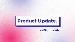 Product Updates June 2020